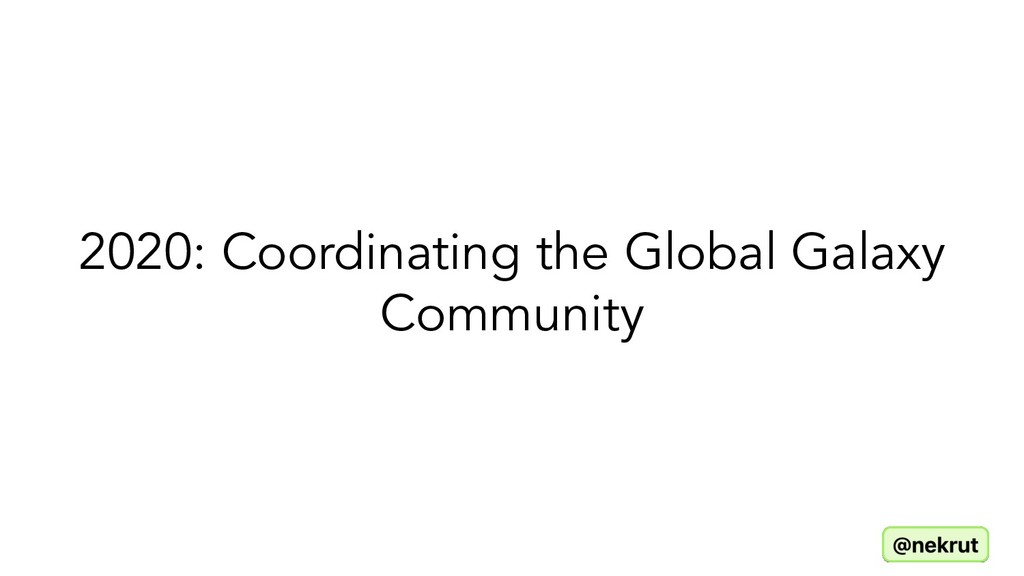 2020: Coordinating the Global Galaxy Community