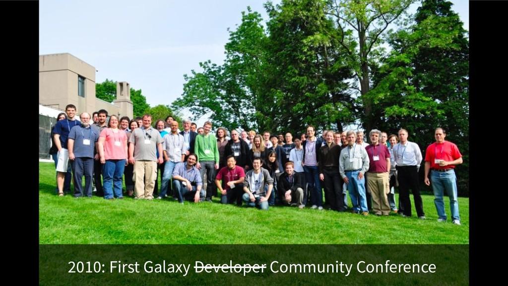 2010: First Galaxy Developer Community Conferen...