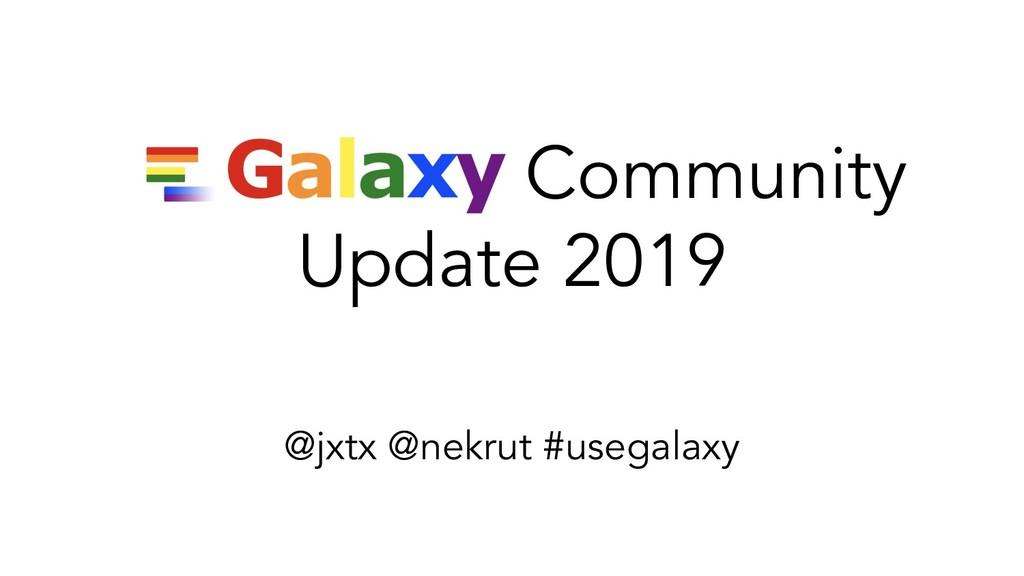 Galaxy Community Update 2019 @jxtx @nekrut #use...