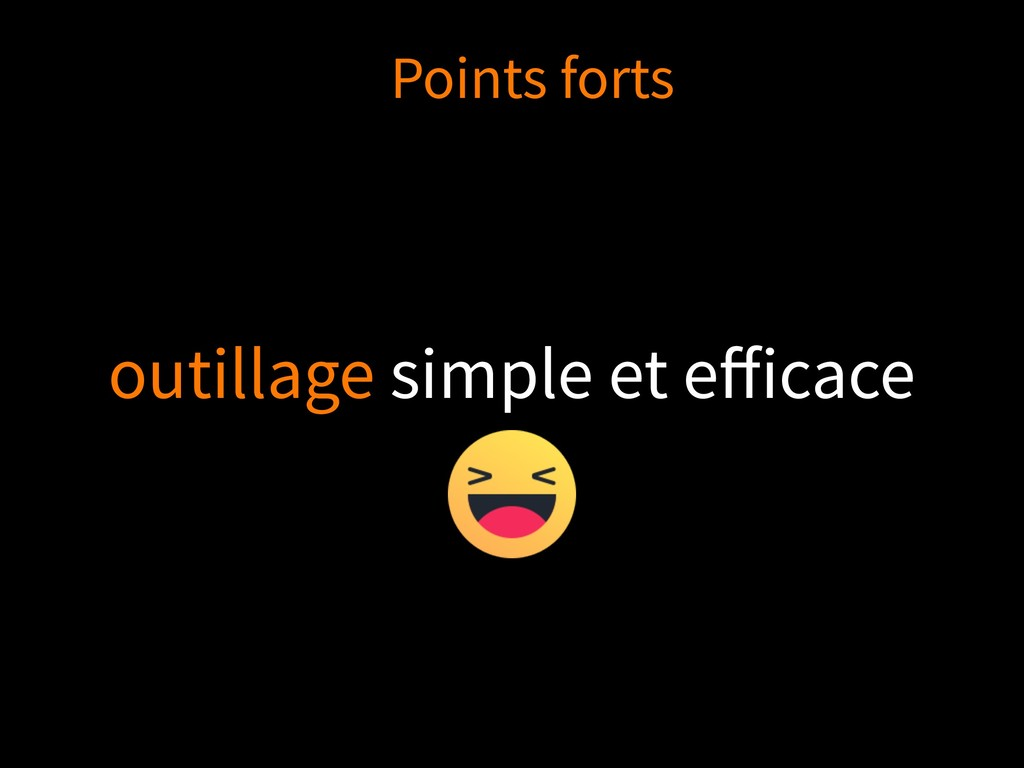 outillage simple et efficace Points forts