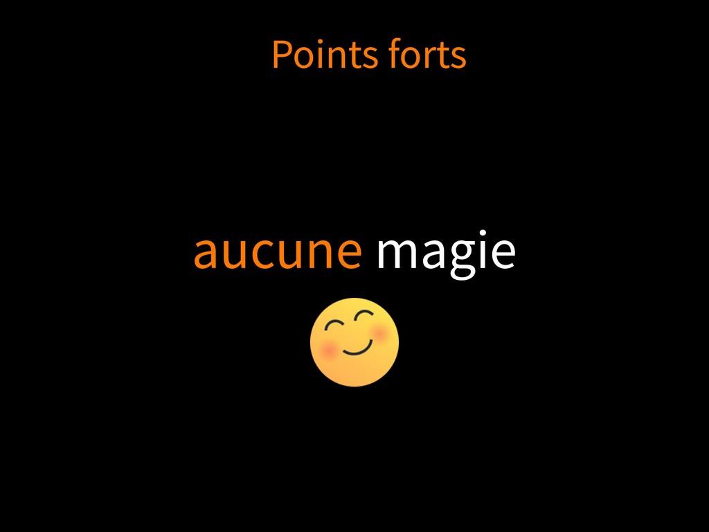 aucune magie Points forts