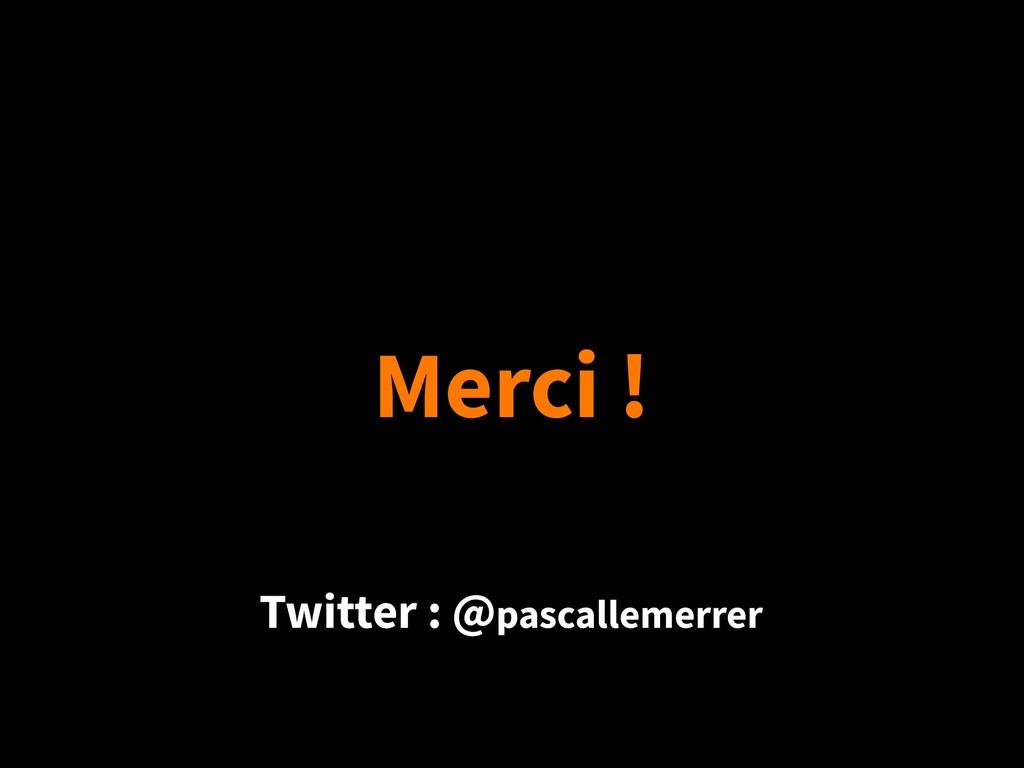 Merci ! Twitter : @pascallemerrer