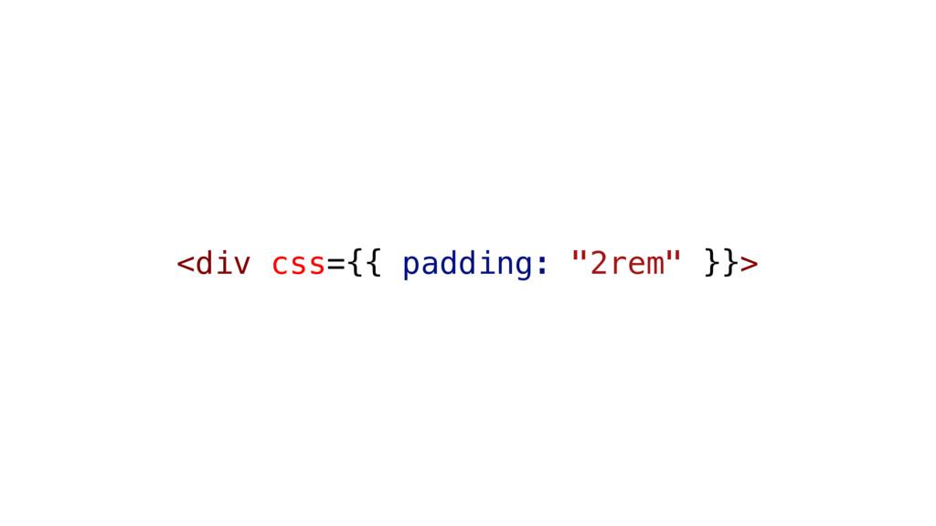 "<div css={{ padding: ""2rem"" }}>"