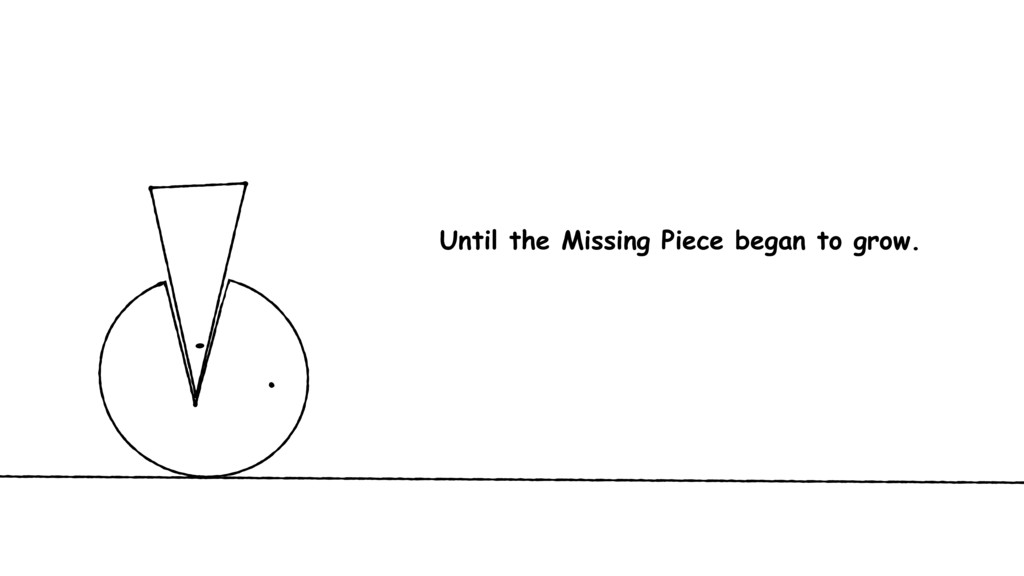 Until the Missing Piece began to grow.