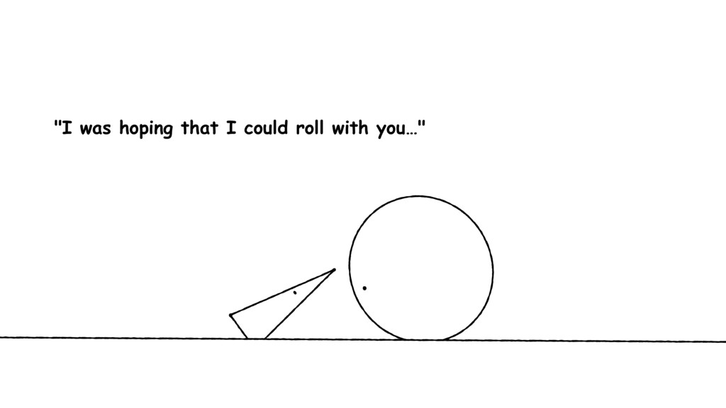 """""""I was hoping that I could roll with you…"""""""