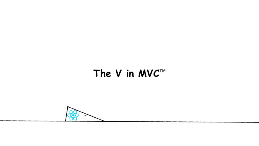 The V in MVC™