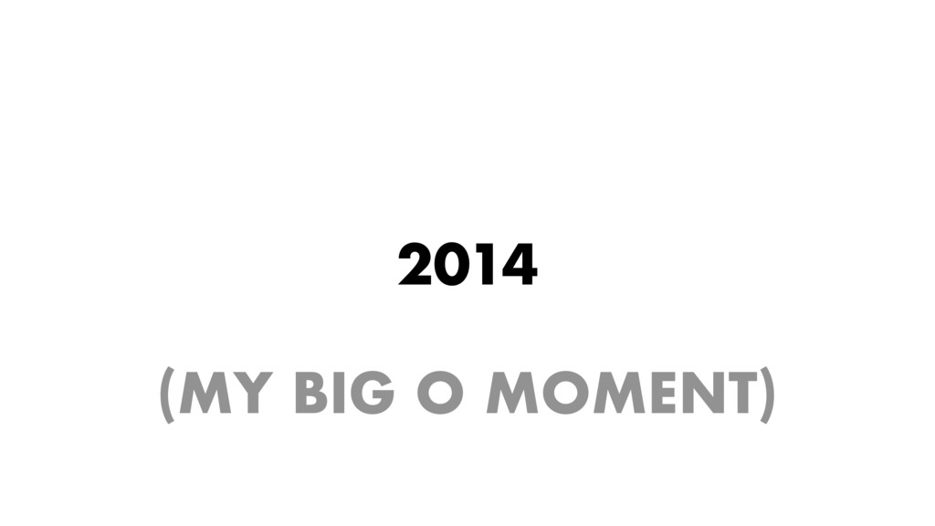 2014 (MY BIG O MOMENT)