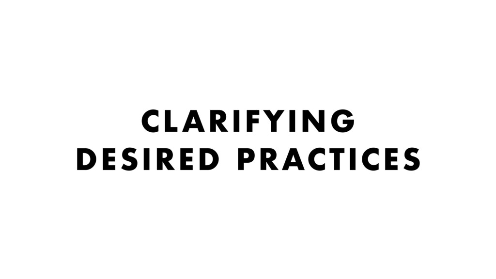 CLARIFYING DESIRED PRACTICES