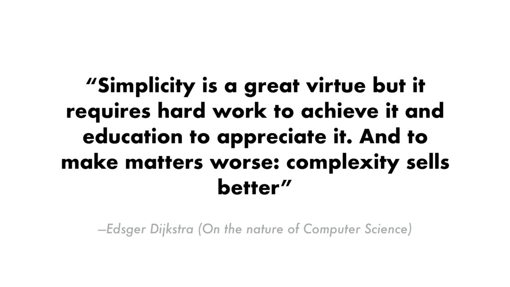 —Edsger Dijkstra (On the nature of Computer Sci...