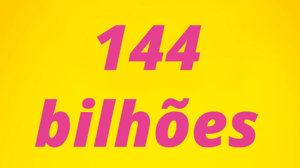 144 bilhões