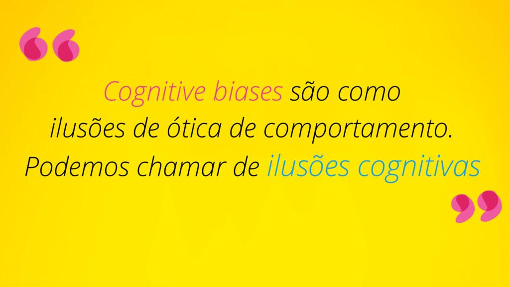 Cognitive biases são como  ilusões de ótica de...