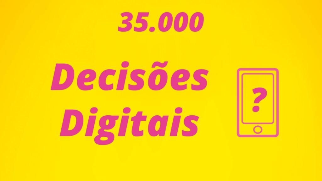 ? 35.000 Decisões Digitais