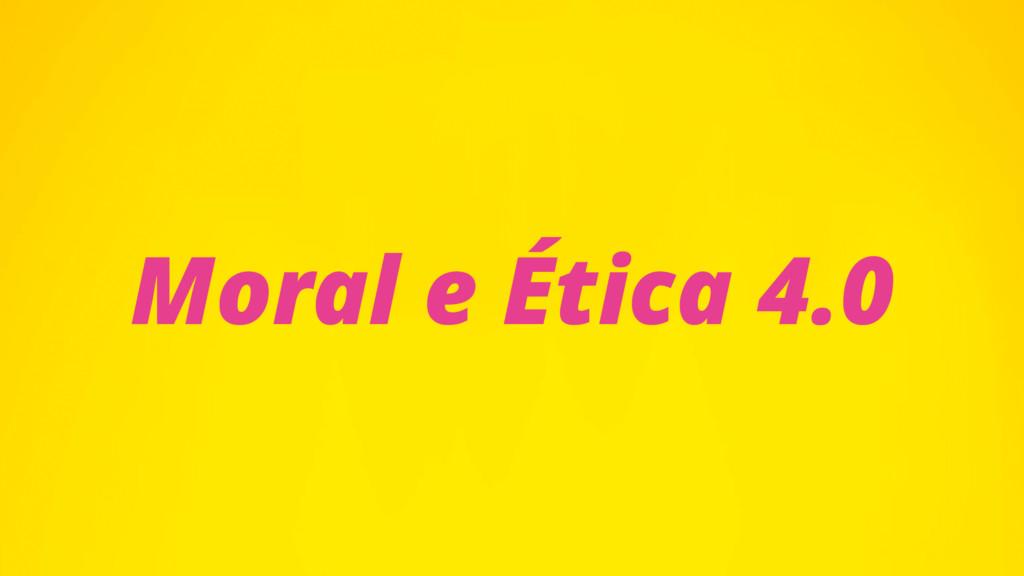 Moral e Ética 4.0