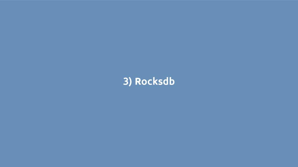 3) Rocksdb