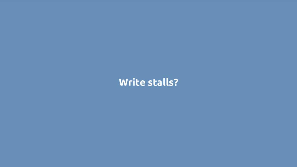 Write stalls?