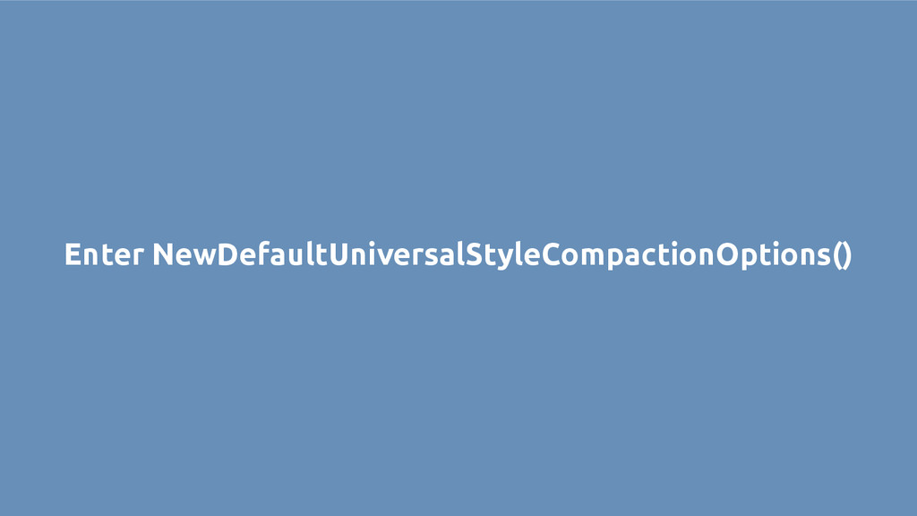 Enter NewDefaultUniversalStyleCompactionOptions...