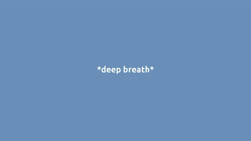 *deep breath*
