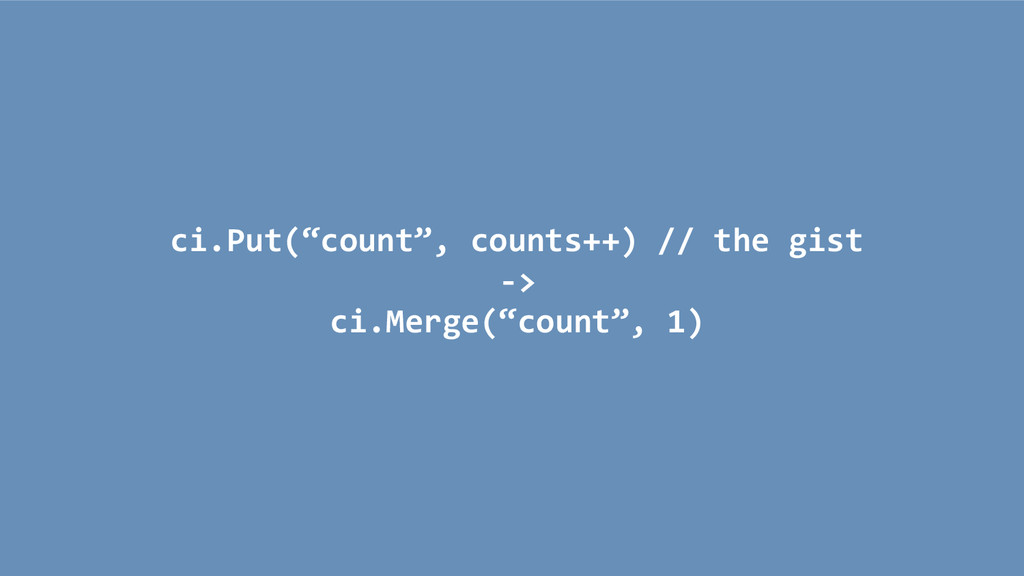 "ci.Put(""count"", counts++) // the gist -> ci.Mer..."