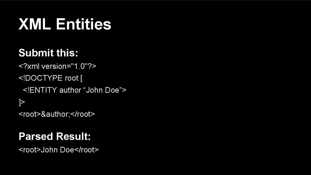 "XML Entities Submit this: <?xml version=""1.0""?>..."