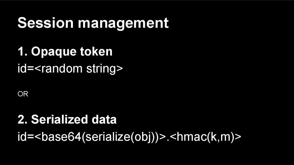 Session management 1. Opaque token id=<random s...