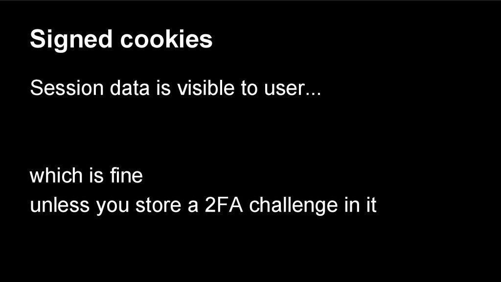Signed cookies Session data is visible to user....