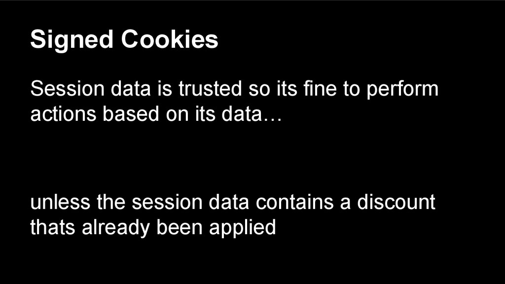 Signed Cookies Session data is trusted so its f...