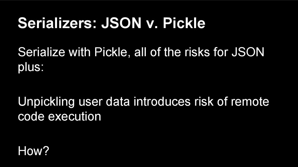 Serializers: JSON v. Pickle Serialize with Pick...