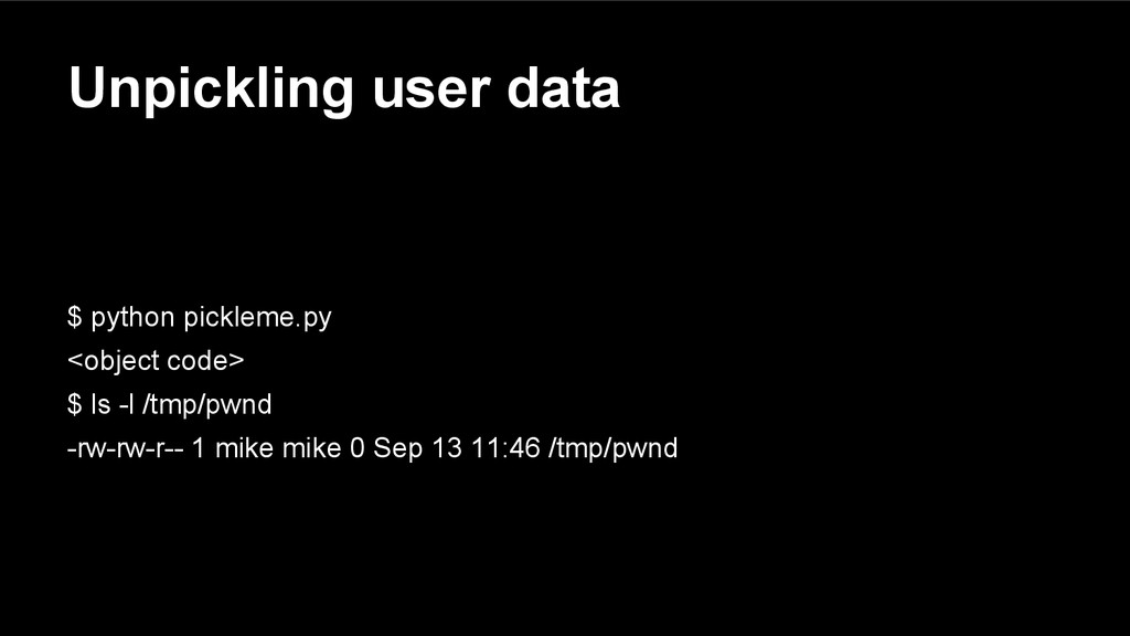 Unpickling user data $ python pickleme.py <obje...