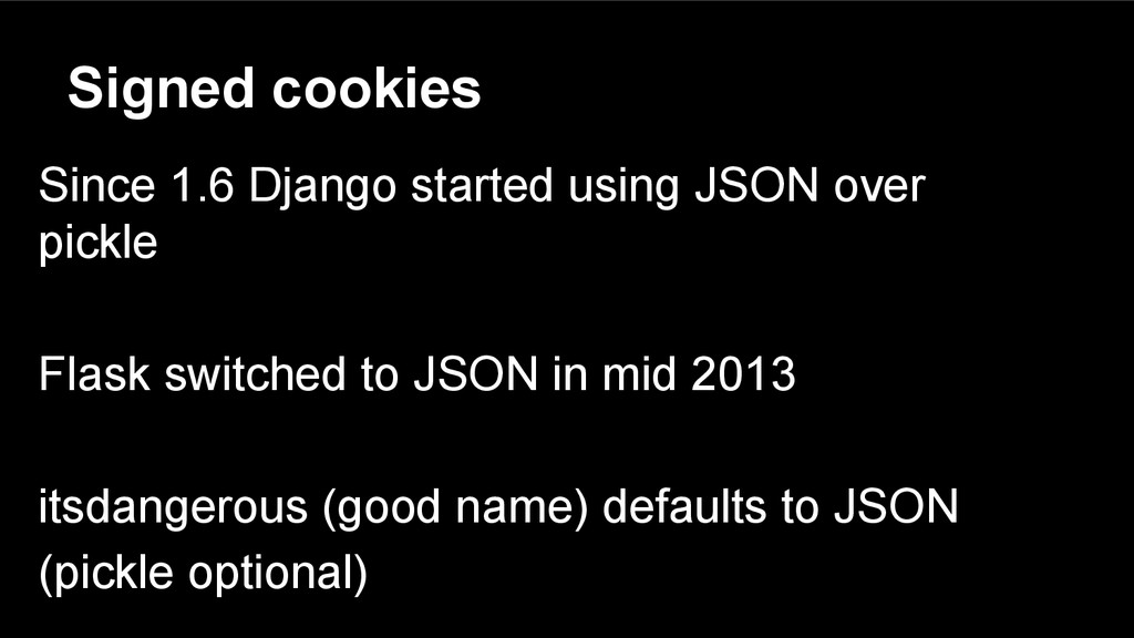 Signed cookies Since 1.6 Django started using J...