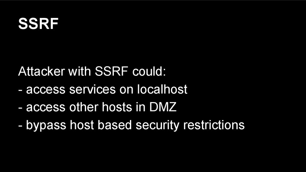 SSRF Attacker with SSRF could: - access service...