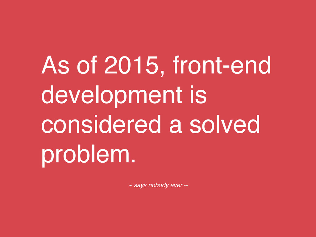 As of 2015, front-end development is considered...