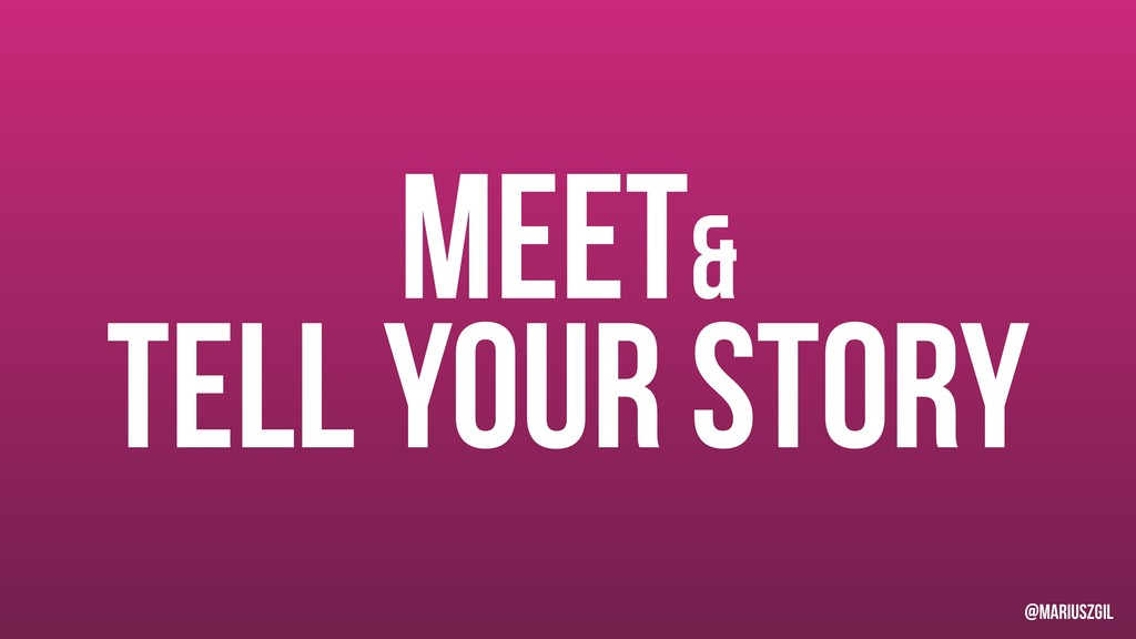 Meet& tELL your STORY @mariuszgil
