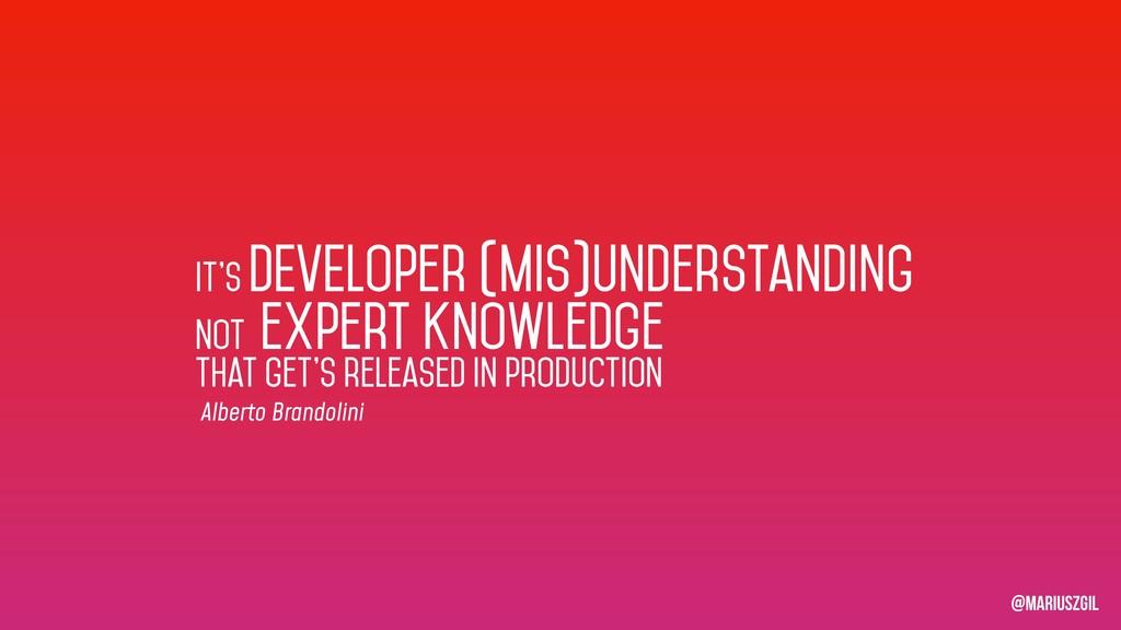 It's DEVELoper (mis)understanding Not expert kn...