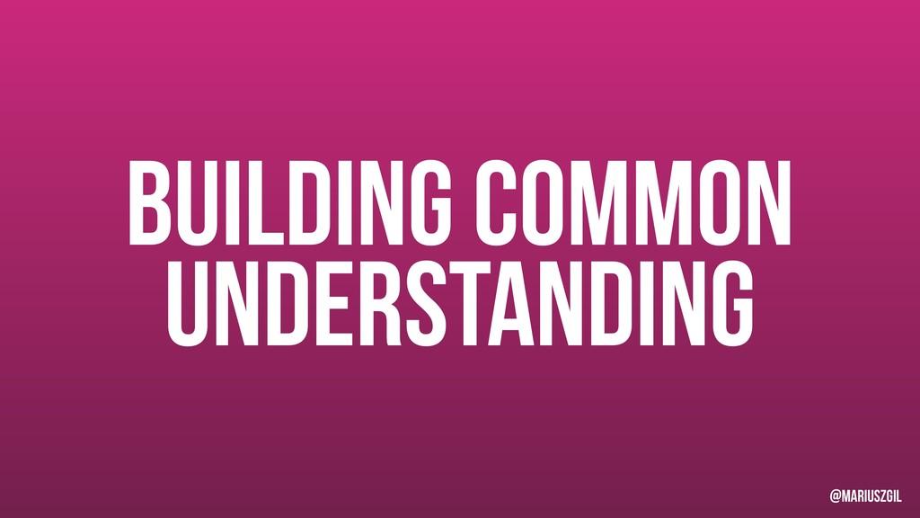Building common understanding @mariuszgil