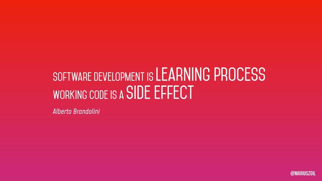 Software development is learning process Workin...