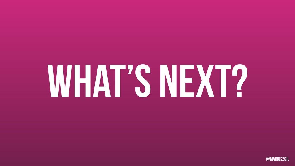 What's next? @mariuszgil