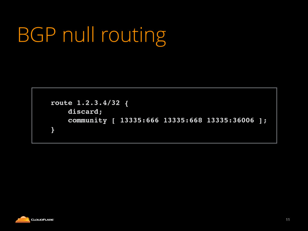 BGP null routing 11 ! route 1.2.3.4/32 {! disca...