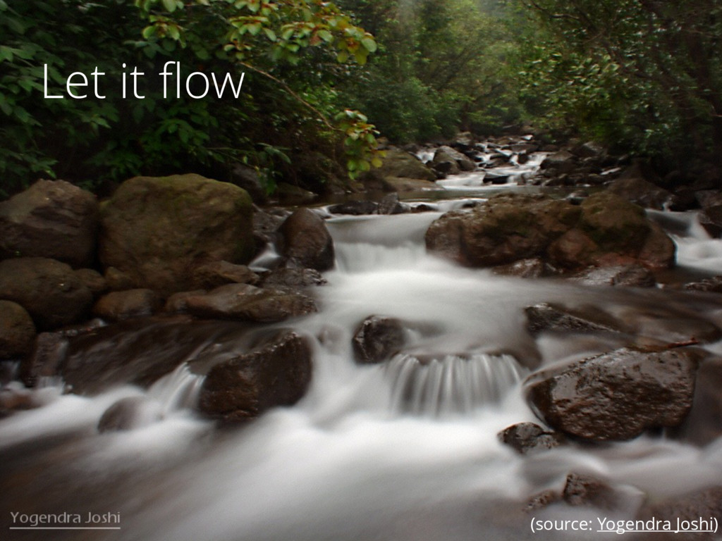 15 Let it flow (source: Yogendra Joshi)