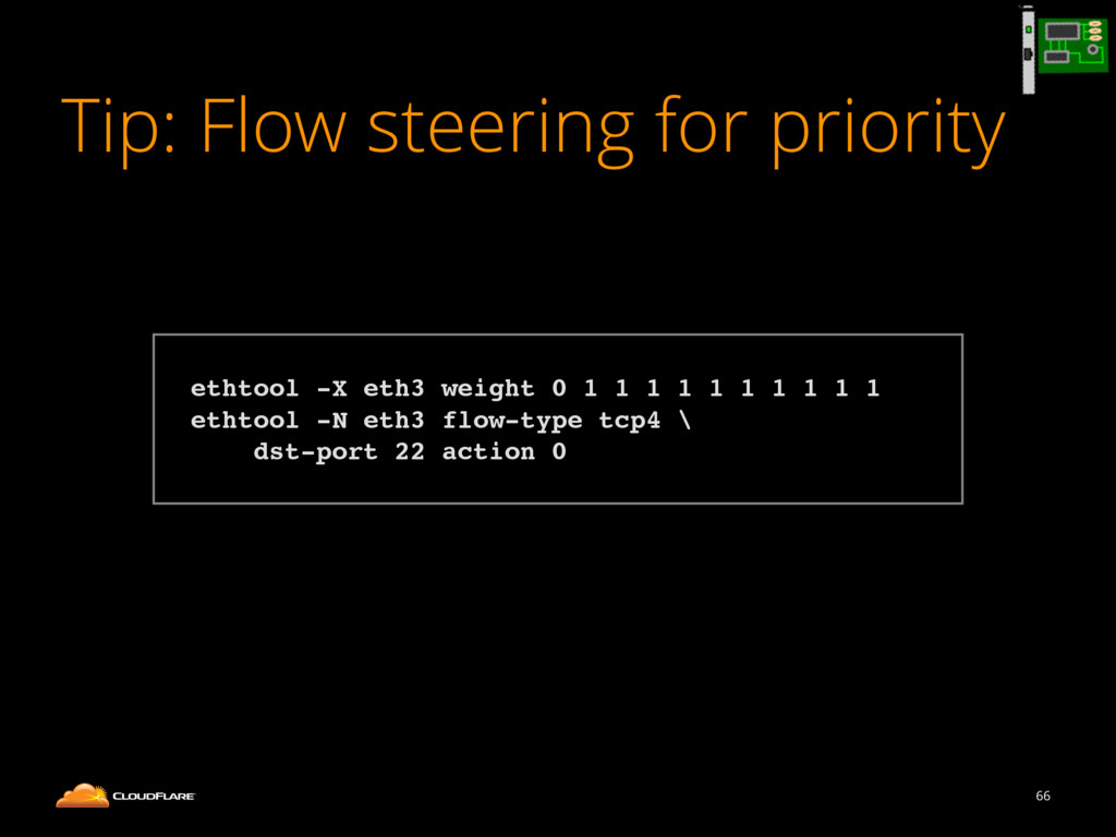 Tip: Flow steering for priority 66 ! ethtool -X...