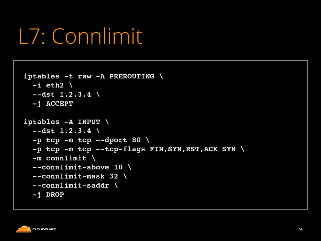 L7: Connlimit 74 ! iptables -t raw -A PREROUTIN...