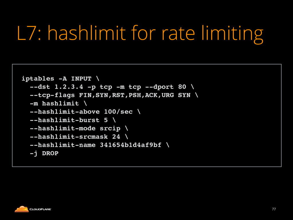 L7: hashlimit for rate limiting 77 ! iptables -...