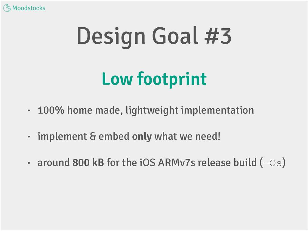 Design Goal #3 Low footprint • 100% home made, ...
