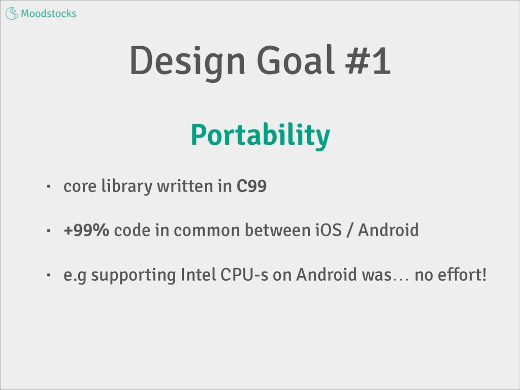 Design Goal #1 Portability • core library writt...