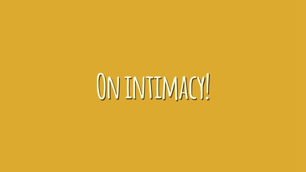 On intimacy!