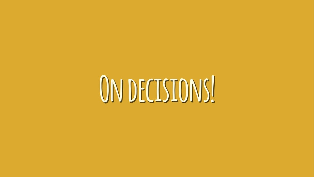 On decisions!