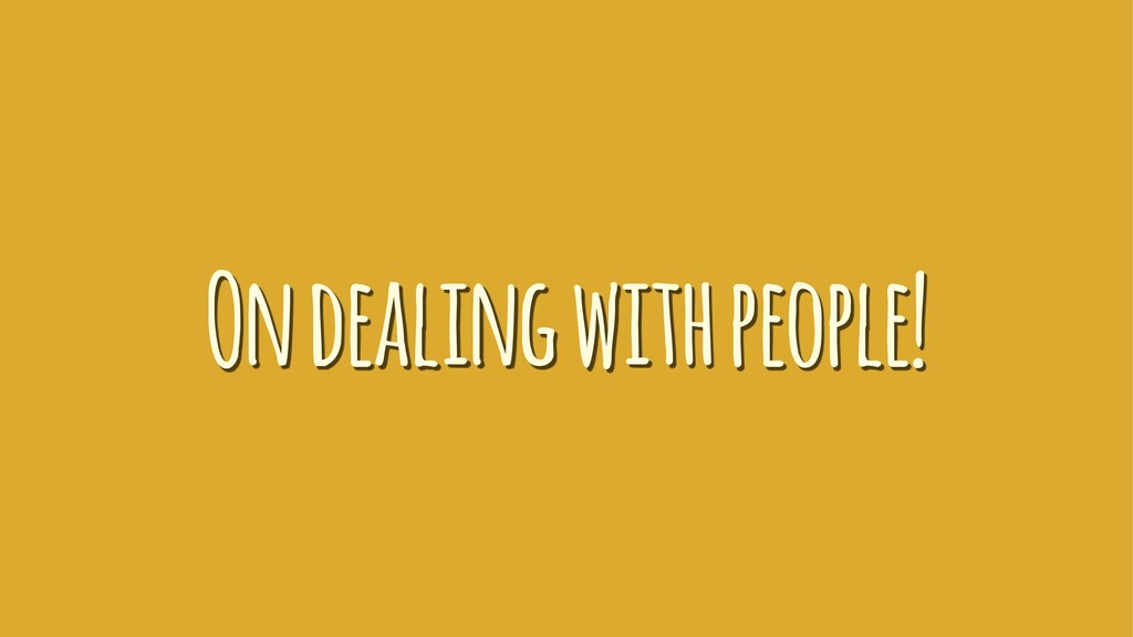 On dealing with people!