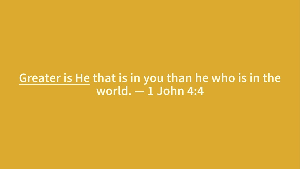 Greater is He that is in you than he who is in ...