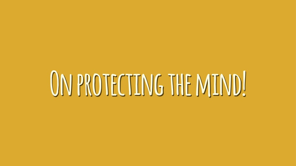 On protecting the mind!