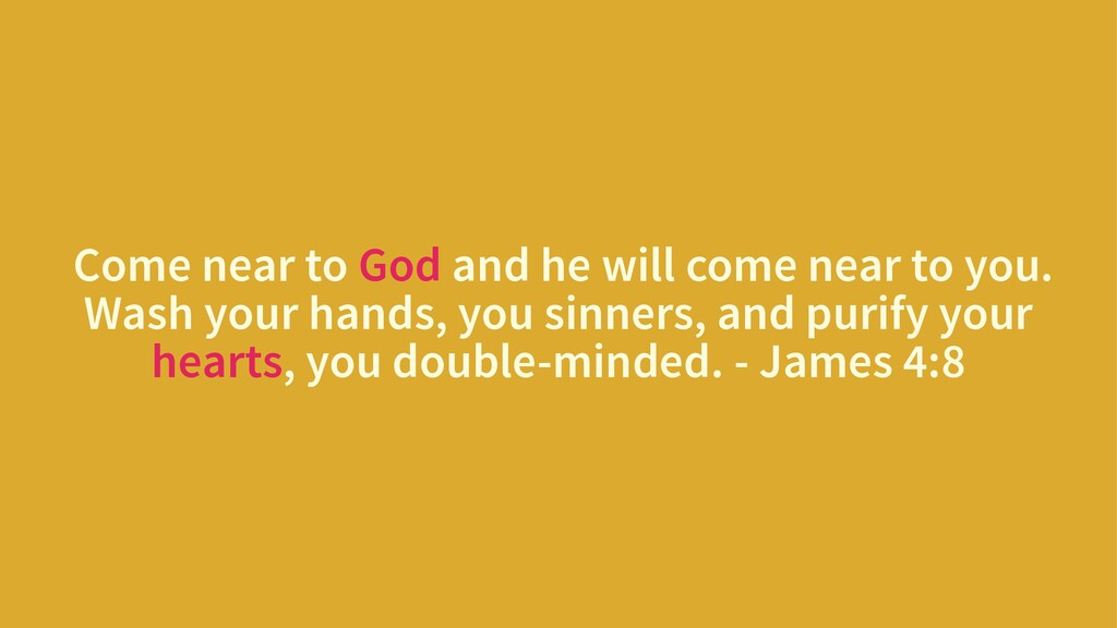 Come near to God and he will come near to you. ...
